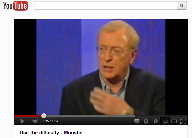 Use the Difficulty - the YouTube Clip, featuring Sir Michael Caine